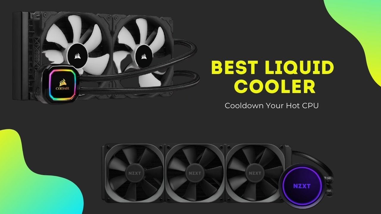 Best and Affordable Liquid CPU Coolers
